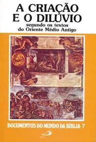 A CRIAÇÃO E O DILÚVIO SEGUNDO OS TEXTOS DO ORIENTE MÉDIO ANTIGO