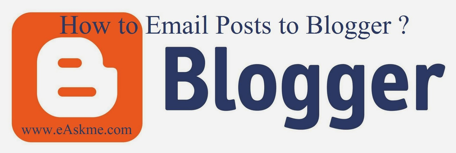 How to Email Posts to Blogger : eAskme