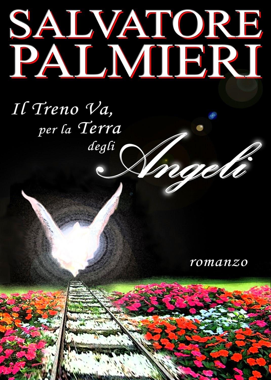 """""""Il Treno Va, per La Terra degli Angeli"""" - di Salvatore Palmieri"""