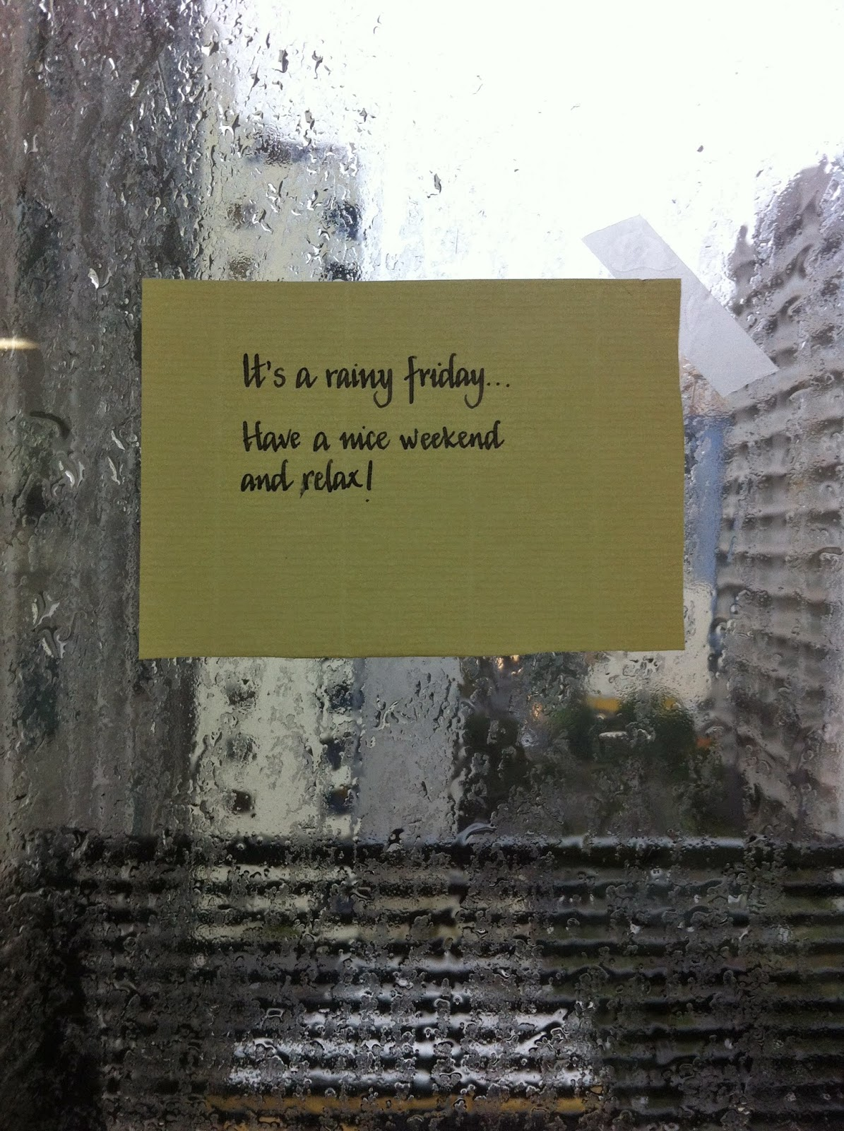 It's a rainy friday... Have a nice weekend and relax!