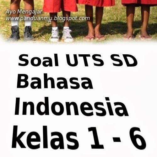 indonesia download soal uts sd bahasa indonesia kelas 1 6