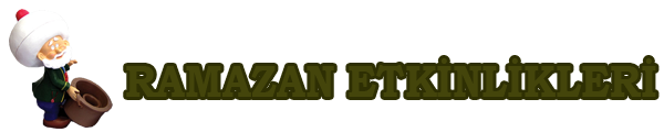 RAMAZAN AYI ORGANİZASYONLARI ETKİNLİKLERİ