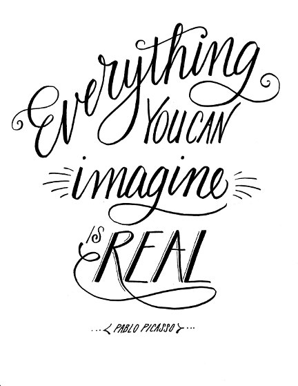 Lettering Lately > Picasso quote. Everything you can imagine is real.