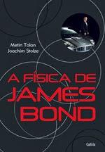 A Física de James Bond - Metin Tolan e Joachim Stolze