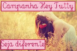 Hey Tutty! - Seja diferente