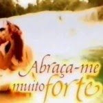 ABRAÇA-ME MUITO FORTE