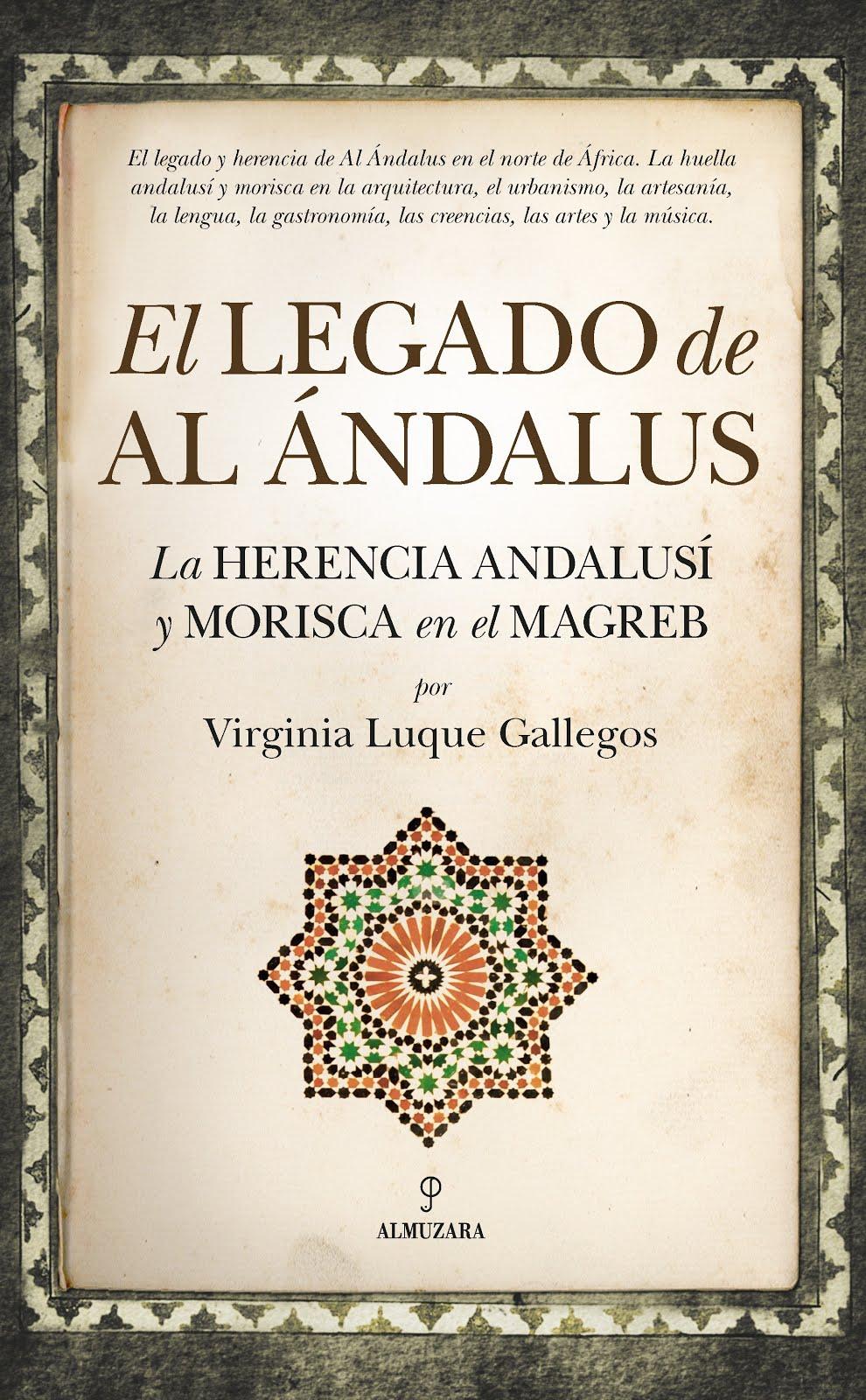 El legado de al-Andalus. La herencia andalusí y morisca en el Magreb (Almuzara. 2017)