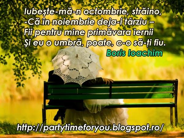 Iubeşte-mă-n octombrie, străino,  -Că în noiembrie deja-i târziu –  Fii pentru mine primăvara iernii  Şi eu o umbră, poate, c-o să-ţi fiu.