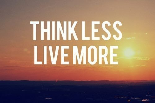 Think Less Live More Quote