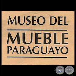 MUSEO DEL MUEBLE PARAGUAYO