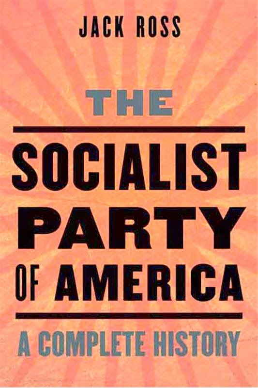 The Socialist Party of America: A Complete History by Jack Ross