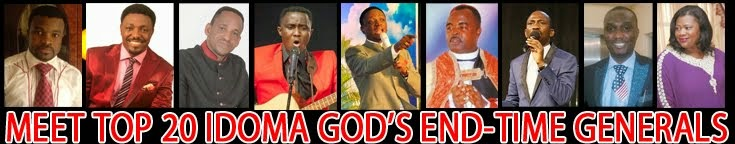 Top 20 Idoma God's end-time generals Listen to this article. Powered by Odiogo.com