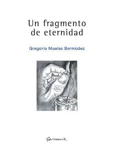 UN FRAGMENTO DE ETERNIDAD. Gregorio Muelas Bermúdez