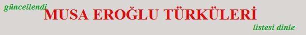 http://online-dinlesene.blogcu.com/musa-eroglu-turkuleri-dinle-online-turku-dinle/9482318