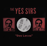 "THE YES SIRS ""Dos Locos"""
