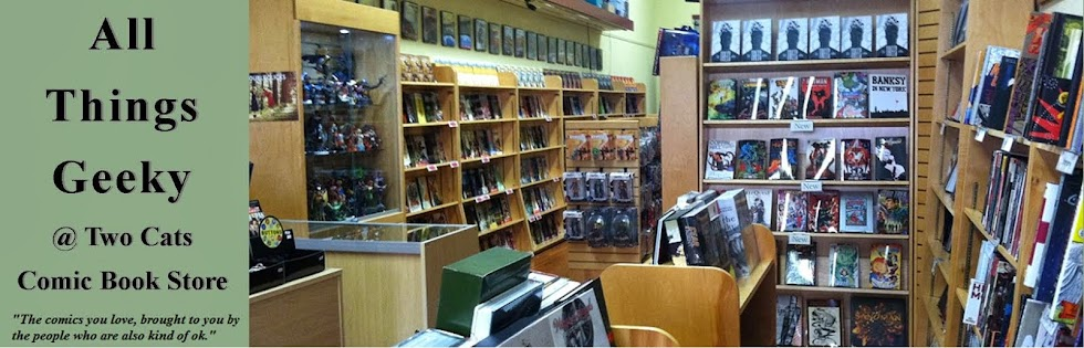 All Things Geeky <br>@ Two Cats Comic Book Store<br>
