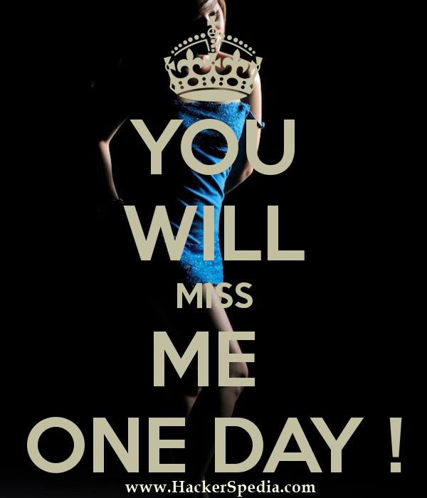one day u miss me