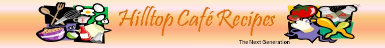 Hilltop Cafe Recipes