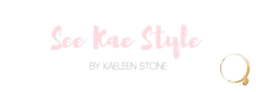 See Kae Style | Style + Life by Kaeleen Stone