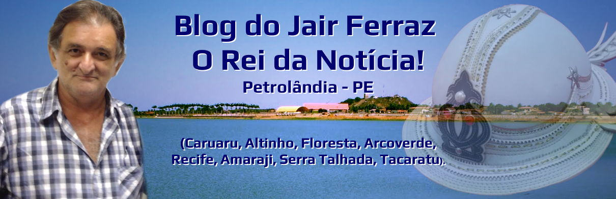 Blog do Jair Ferraz - O Rei da Notícia!