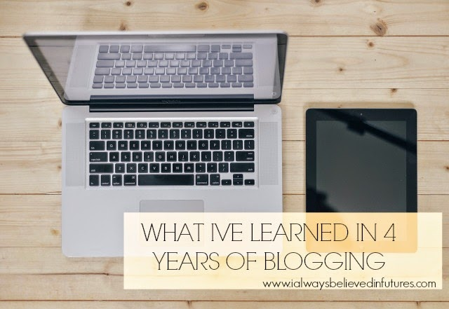 What I've Learned In 4 Years Of Blogging | Tips | www.ialwaysbelievedinfutures.com