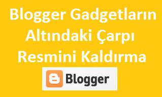 Blogger Gadgetların Altındaki Çarpı Resmini Kaldırma