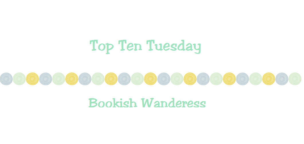 Ten Top Tuesday - Bookish Wanderess