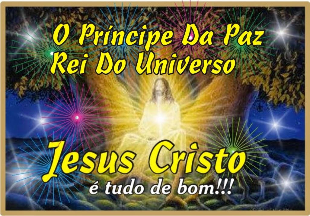 Príncipe da Paz Rei do Universo é  Jesus Cristo Nosso Eterno Senhor e Salvador Yeshua