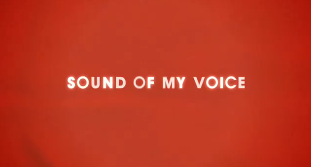 Sound of My Voice 2012 psychological thriller mystery film title