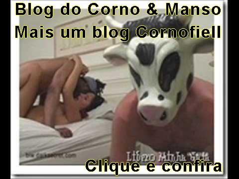 VISITE O BLOG CORNO E MANSO