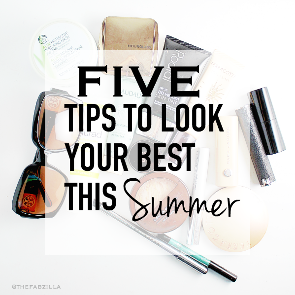 tips to look your best this summer, must-haves, beauty tips for summer, skincare in summer