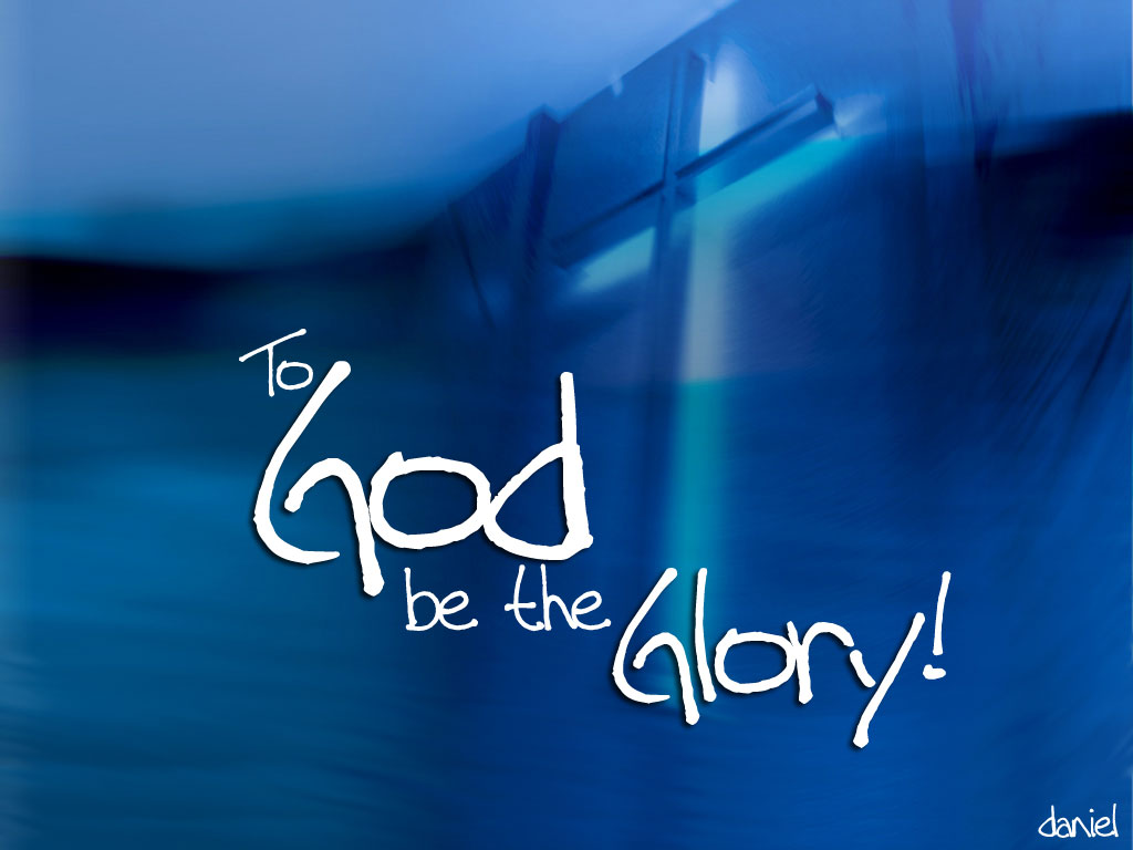 http://1.bp.blogspot.com/-jZ-eKNdk11g/TX9kU2y8eTI/AAAAAAAAAkM/Ige5s-6-vb4/s1600/to-god-be-the-glory.jpg