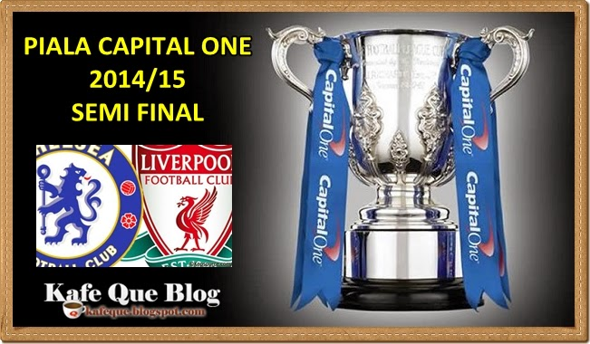 JADUAL CHELSEA VS LIVERPOOL PIALA LIGA CAPITAL ONE CUP CARLING CUP MUSIM 2014 2015 WAKTU MALAYSIA