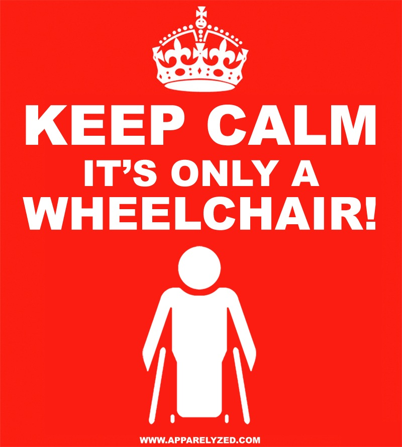 Keep Calm It's Only A Wheelchair