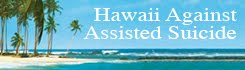 Assisted Suicide is not legal in Hawaii!