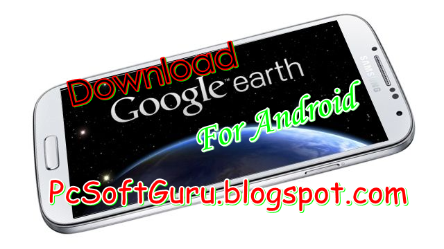 Download Google Earth APK For Android 7.1.3 (Freeware)