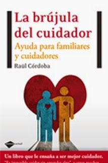 LA BRUJULA DEL CUIDADOR: AYUDA PARA FAMILIARES Y CUIDADORES.