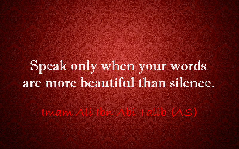 Speak only when your words are more beautiful than silence.