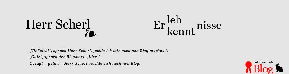 Herr Scherl – Erleb- & -kenntnisse
