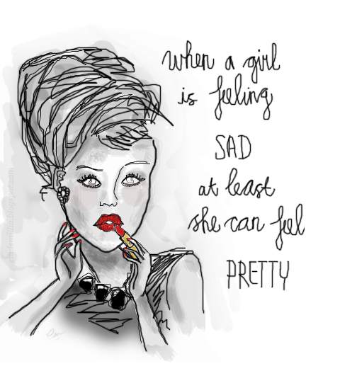 When a girl is feeling SAD, at least she can feel PRETTY.