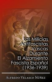 """""""Las Milicias Antifascistas Vascas durante el Alzamiento Fascista Español 1936-1939"""""""