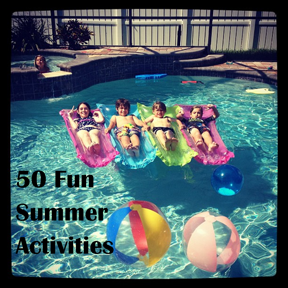 Loving Life: 50 Fun Things To Do With Your Kids This Summer