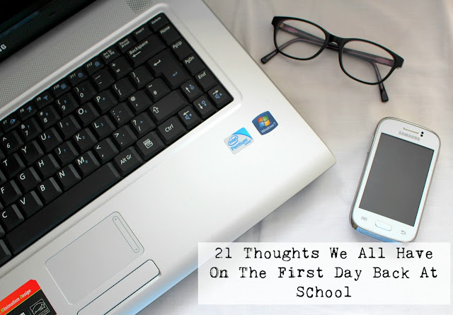 21 Thoughts We All Have On The First Day Back At School
