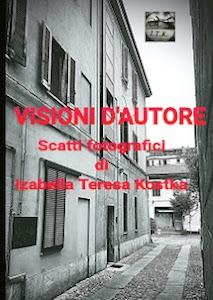 VISIONI D'AUTORE - SCATTI FOTOGRAFICI di Izabella Teresa Kostka