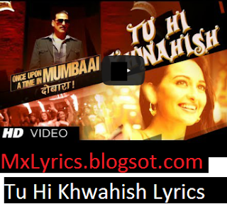 Once Upon A Time In Mumbaai DobaaraWritten Lyrics Of Tu Hi Khwahish lyrics Song lyrics From  Once Upon A Time In Mumbaai Dobaara Song Tu Hi Khwahish lyrics