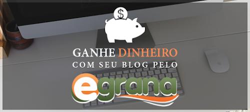 Egrana: Como ganhar dinheiro com seu blog