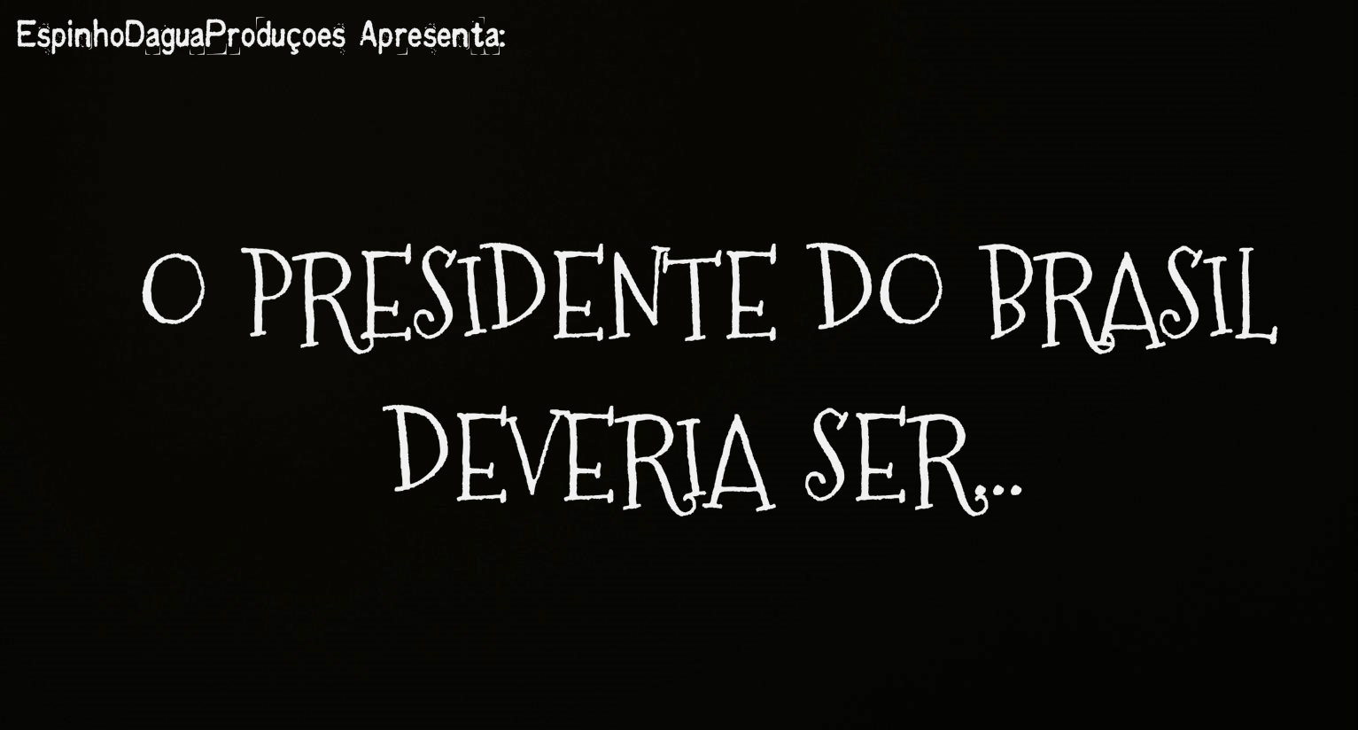 Quem Deveria Ser o Presidente do Brasil?