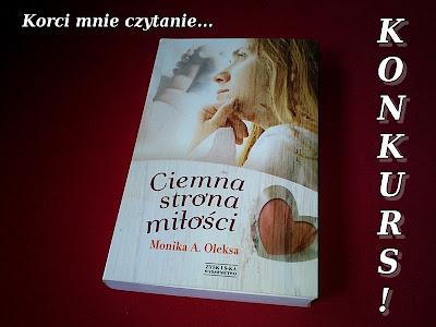 """KONKURS!!! Do wygrania """"Ciemna strona miłości"""" Moniki A. Oleksy"""