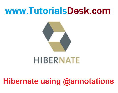 Hibernate Application With Annotation Tutorial with Examples