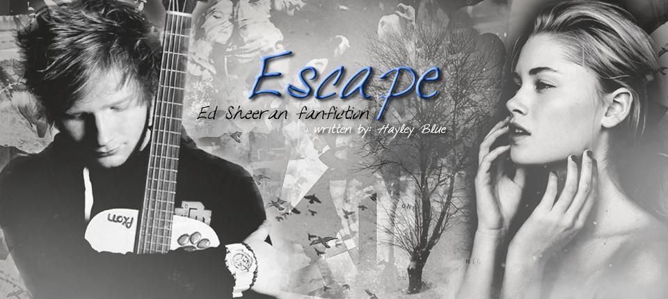 Escape [Ed Sheeran fanfiction] • befejezett